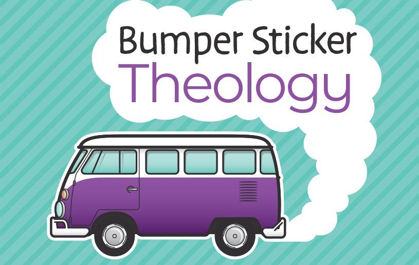 Let Go and Let God! Bumper Sticker Theology