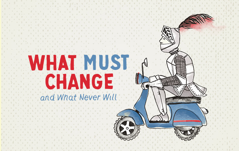 What Must Change and What Never Will