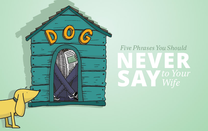 Five Phrases You Should Never Say to Your Wife