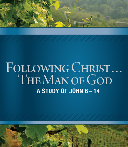 Artwork for Following Christ...The Man of God: A Study of John 6-14