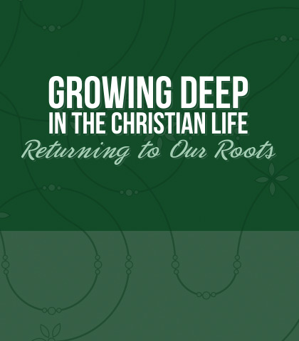 Artwork for Growing Deep in the Christian Life: Returning to Our Roots