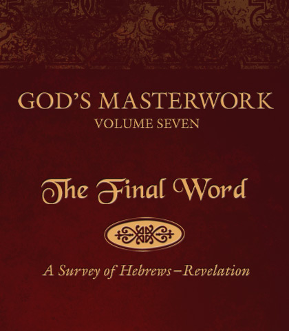 Artwork for God's Masterwork, Volume 7: The Final Word—A Survey of Hebrews-Revelation